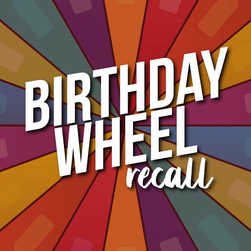 BIRTHDAY WHEEL RECALL